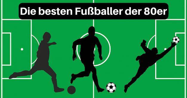 Die besten Fußballer der 80er